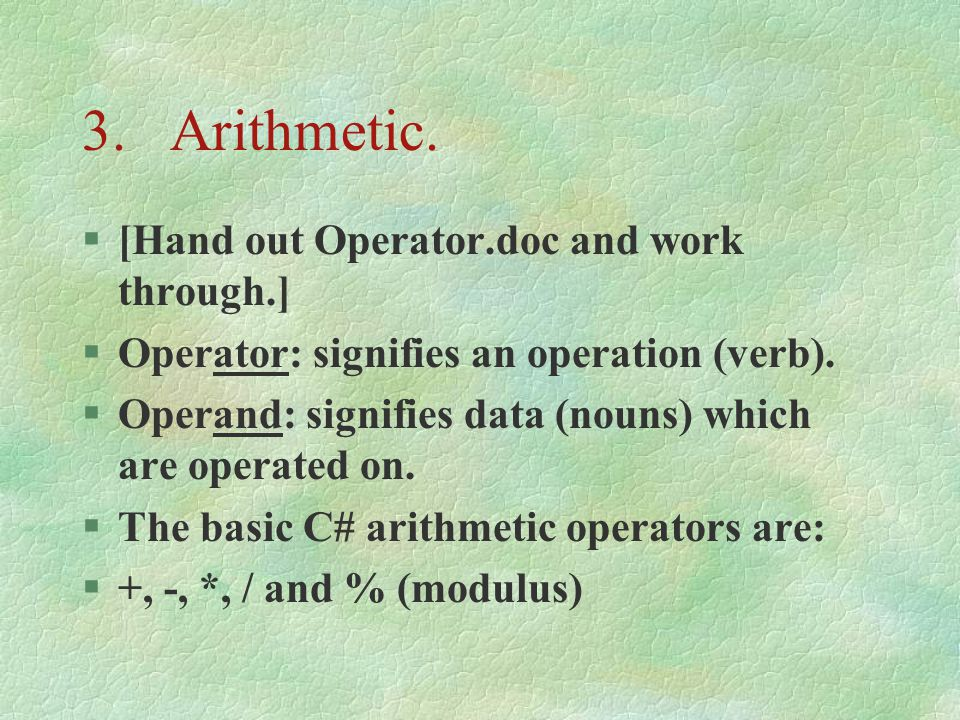 3. Arithmetic. [Hand out Operator.doc and work through.]